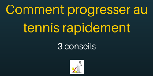 Comment progresser au tennis rapidement